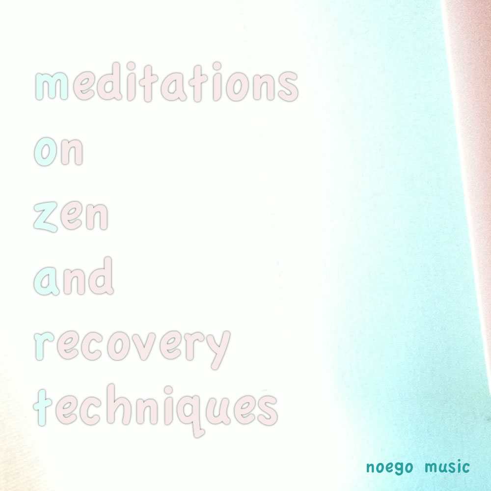 Noego – Meditations On Zen And Recovery Techniques CD