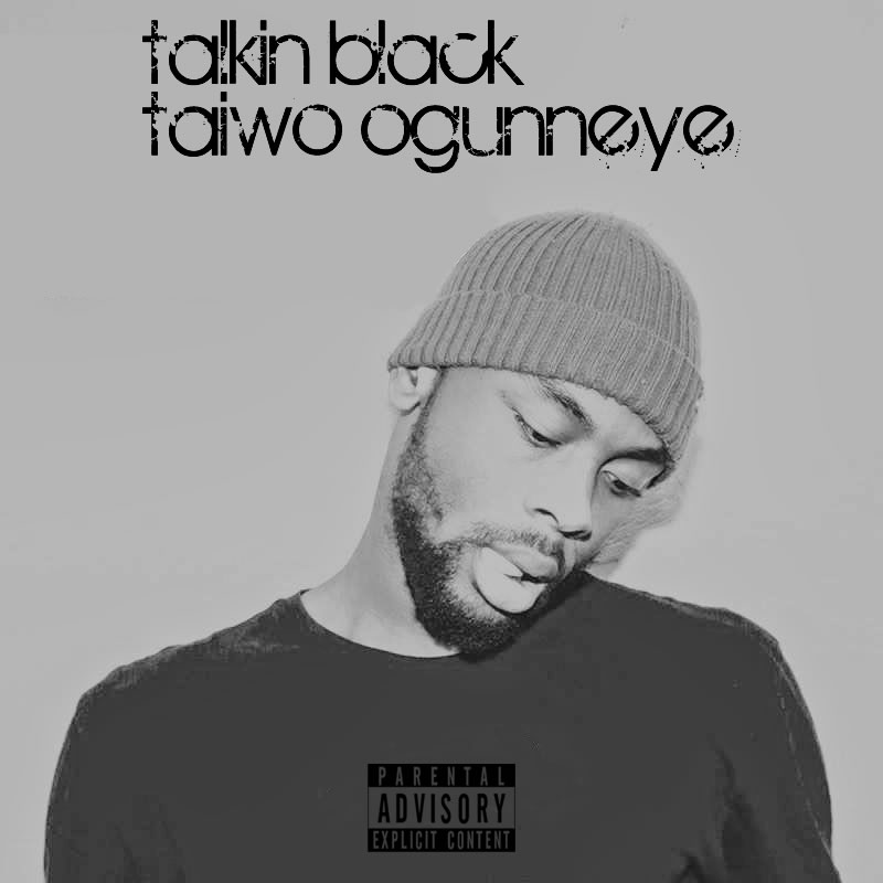 Talkin Black - Taiwo Ogunneye