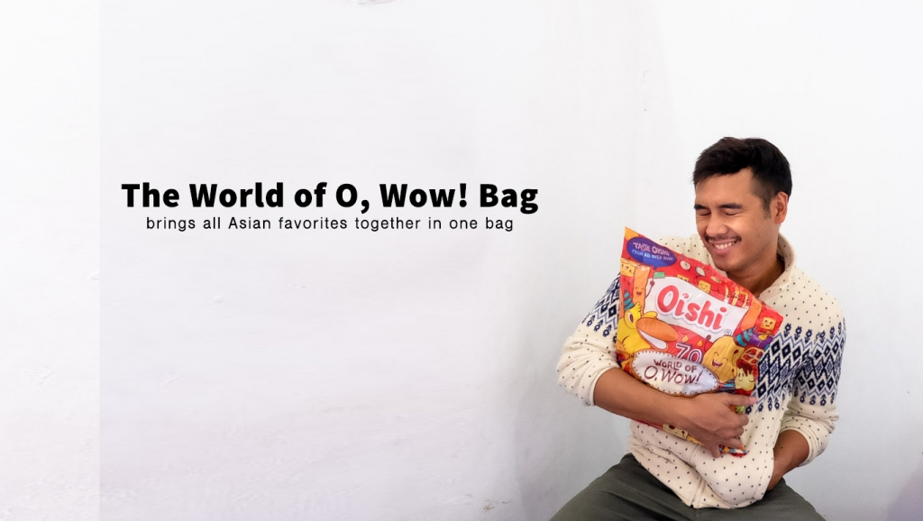 "Different Oishi flavors from all over Asia in one ""World of O, Wow! bag"""