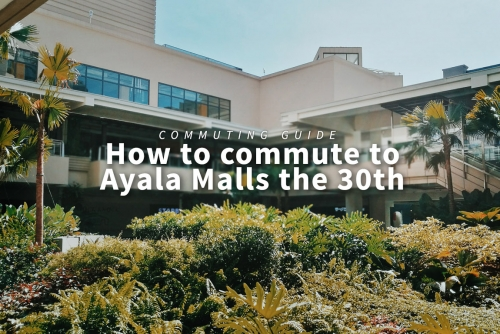 Commuting Guide: How to commute to Ayala Malls the 30th