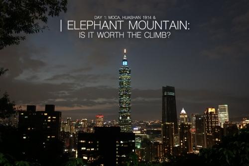 Elephant Mountain, Is it worth the climb? (Day 1 – MOCA & Huashan 1914, Taipei City)
