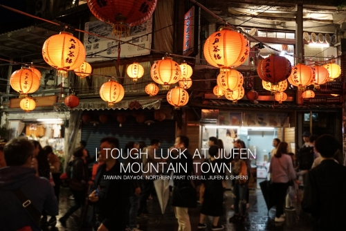 Tough Luck at Jiufen Mountain Town (Taiwan Day#04: Northern Part)