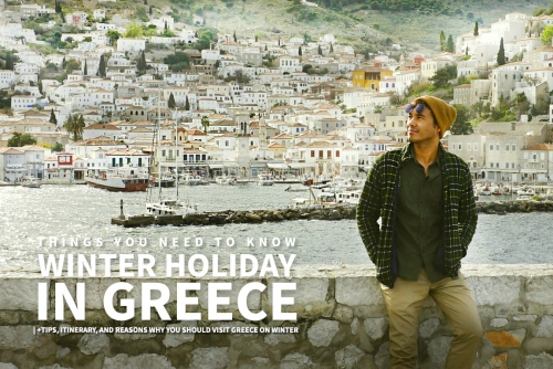 Surviving Winter Holiday in Greece: Things you need to know, Tips, Itinerary, and reasons why you should visit Greece on winter season
