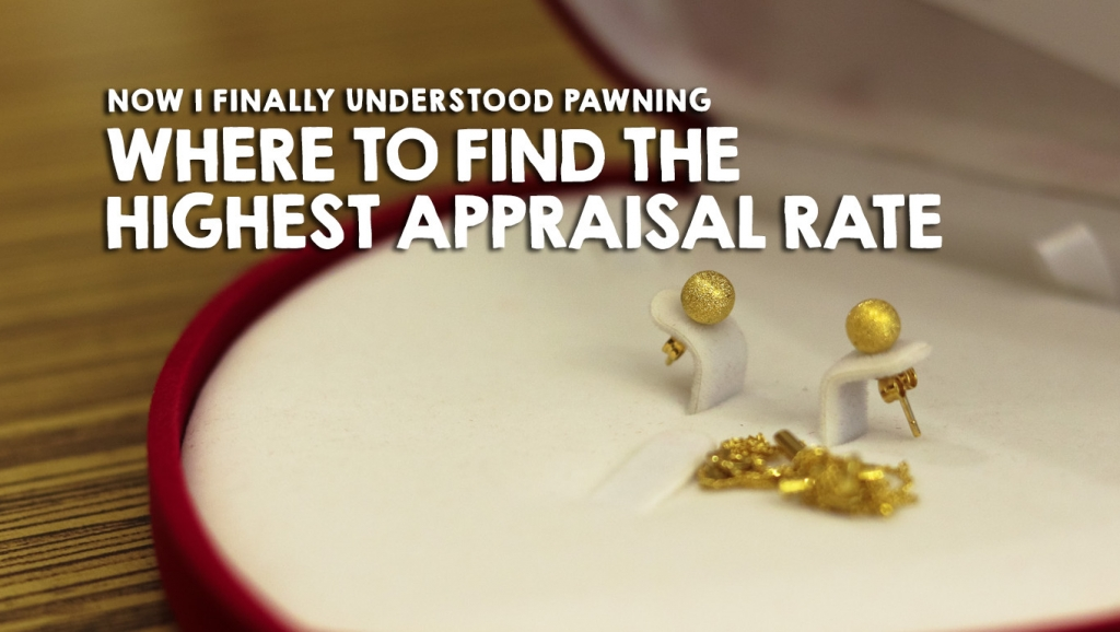 Now I finally Understood Pawning + Where to find the Highest Appraisal Rate