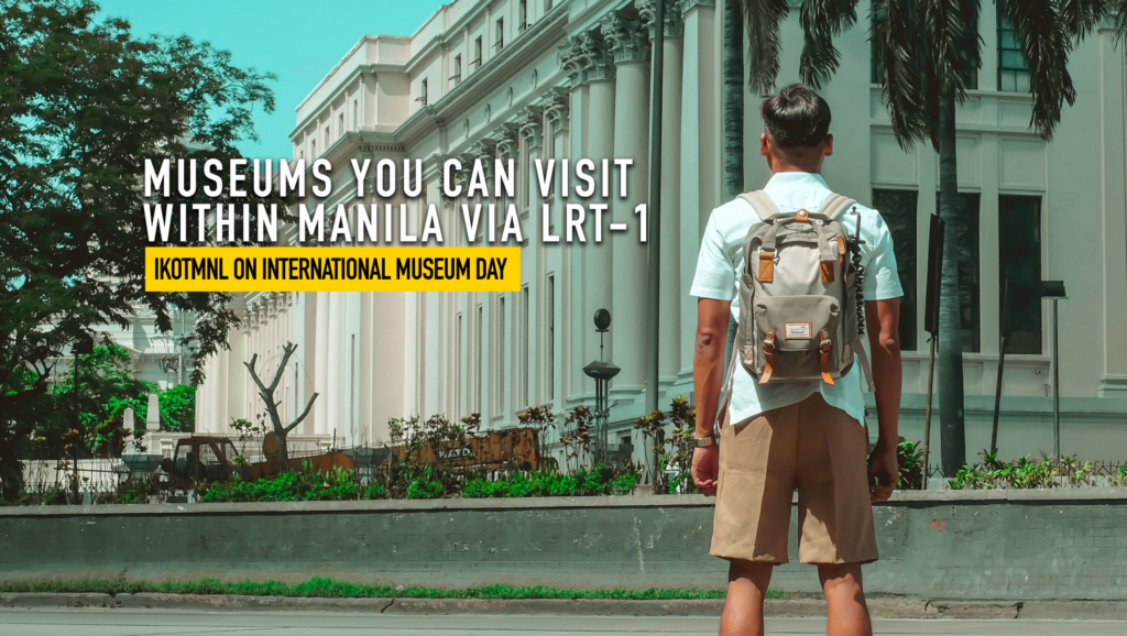 Museums you can Visit within Manila via LRT-1 commute (ikotMNL on International Museum Day)