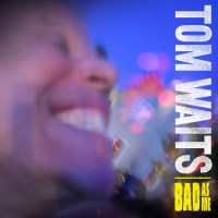 Tom Waits - 'Bad As Me'