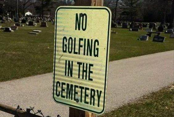 no golfing in the cemetary