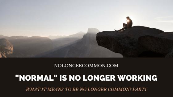 Normal is No Longer Working