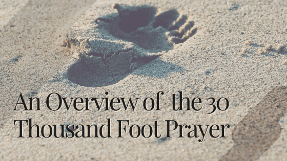An Overview of the 30 Thousand Foot Prayer