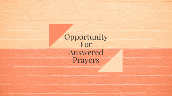 Opportunity For Answered Prayers