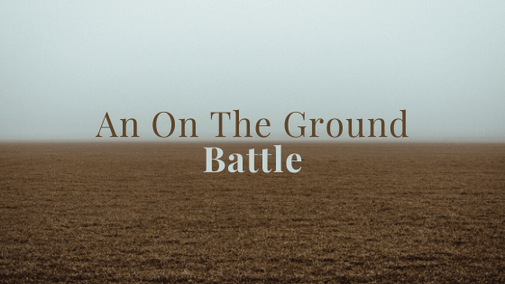 An On The Ground Battle
