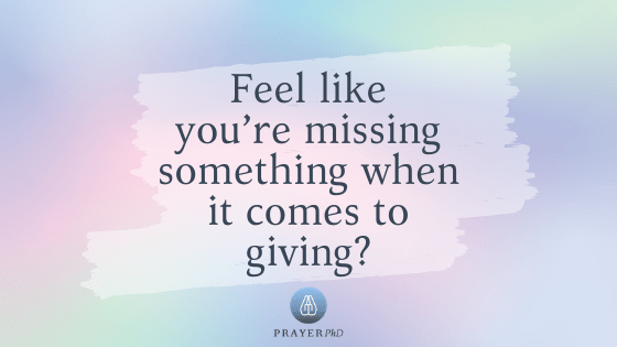 Feel like you're missing something when it comes to giving?