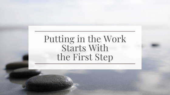 Putting in the Work Starts With the First Step