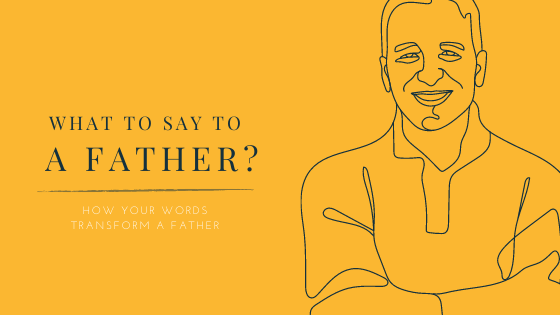 What to Say to a Father?