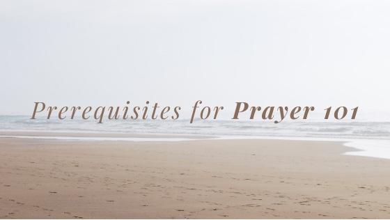 Prerequisites for Prayer 101