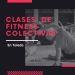 Clases colectivas de Fitness en Toledo