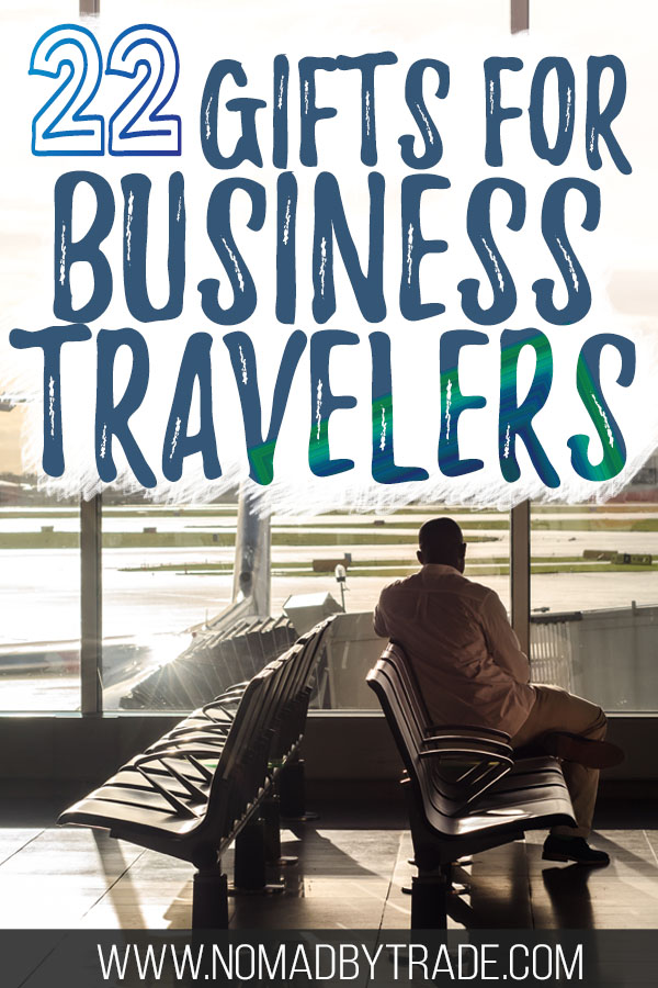 "Business traveler at an airport with text overlay reading ""22 Gifts for Business Travelers"""