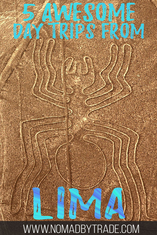 "Photo of a spider formation in the Nazca Lines with text overlay reading ""5 awesome day trips from Lima"""