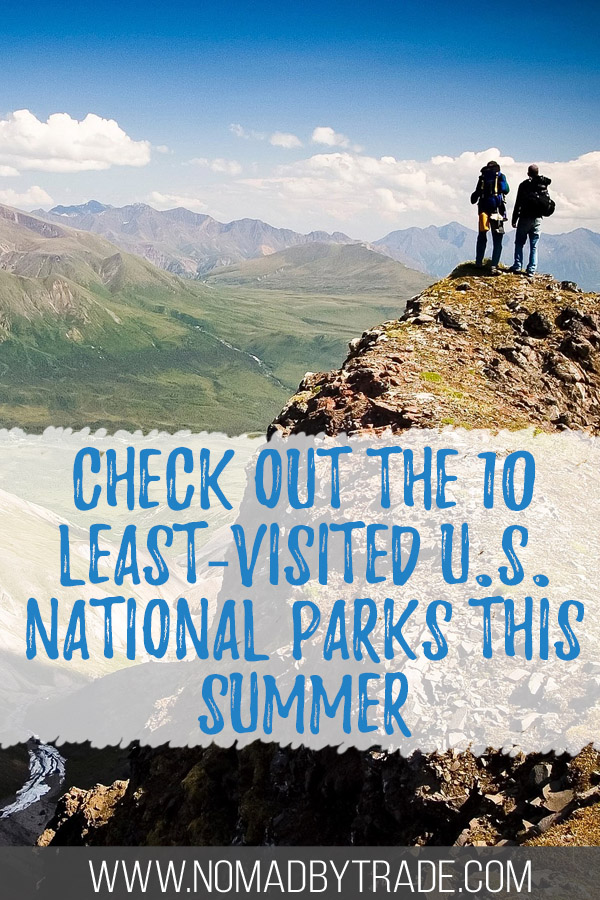 "Hikers in Wrangell-St. Elias National Park with text overlay reading ""Check out the 10 least-visited U.S. National Parks this summer"""