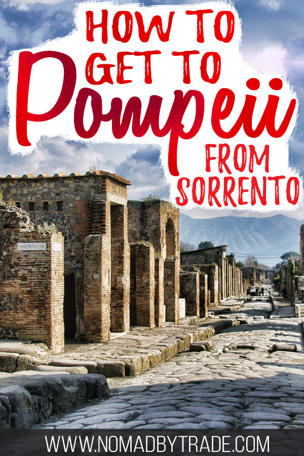 "Photo of the Pompeii ruins with text overlay reading ""How to get to Pompeii from Sorrento"""