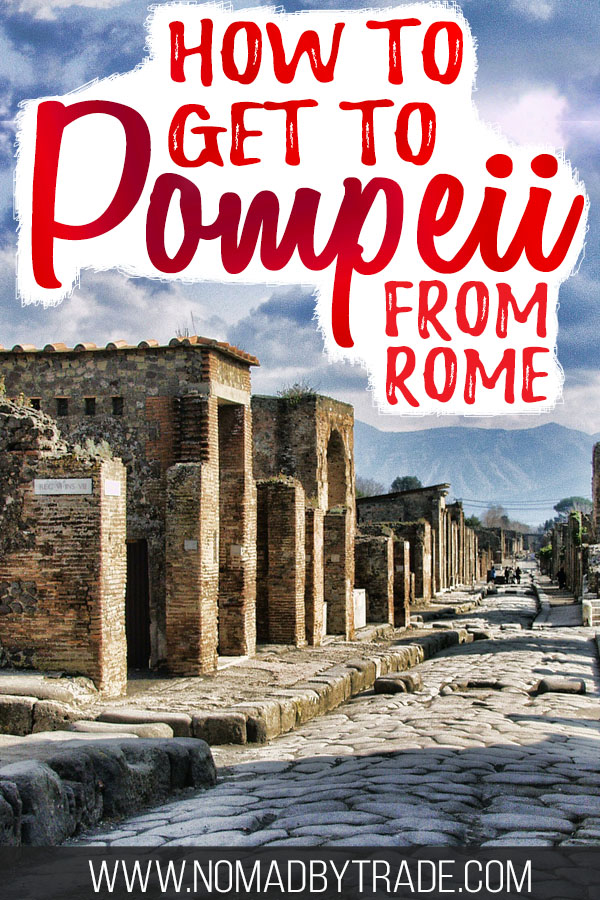 """Photo of the Pompeii ruins with text overlay reading """"How to get to Pompeii from Rome"""""""