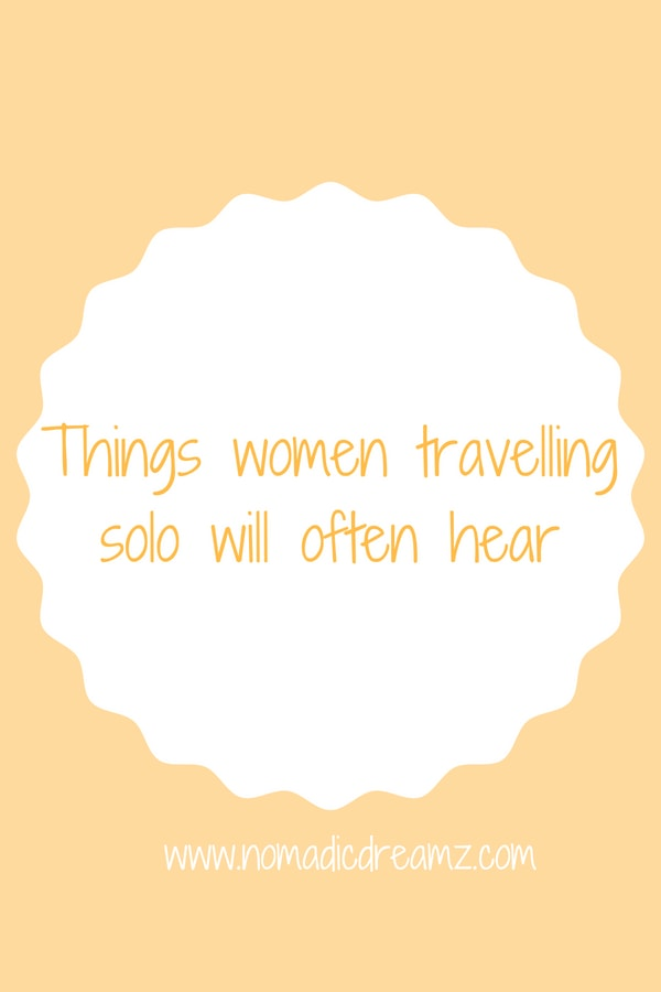 A list of some of things said to women travelling solo