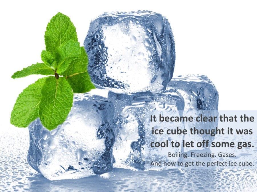 Get Cool Clear Ice Cubes by Removing Gases or Air Bubblaes