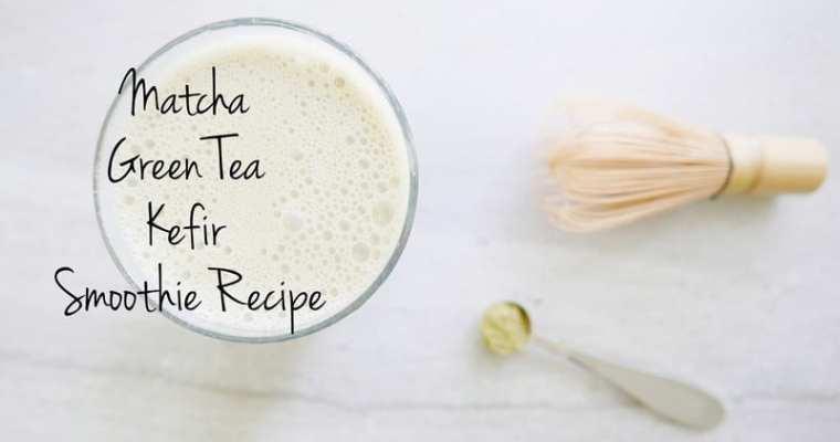 Matcha Green Tea Kefir Smoothie Recipe