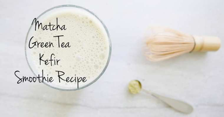 Matcha Green Tea Kefir Smoothie Recipe