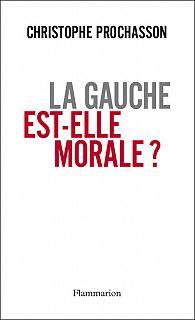 Christophe Prochasson - La Gauche peut-elle être morale