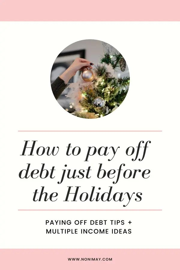 How tp pay off debt just before the Holidays. Paying off debt tips and multiple income ideas
