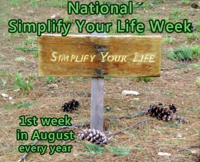 National Simplify Your Life Week is the 1st week in August