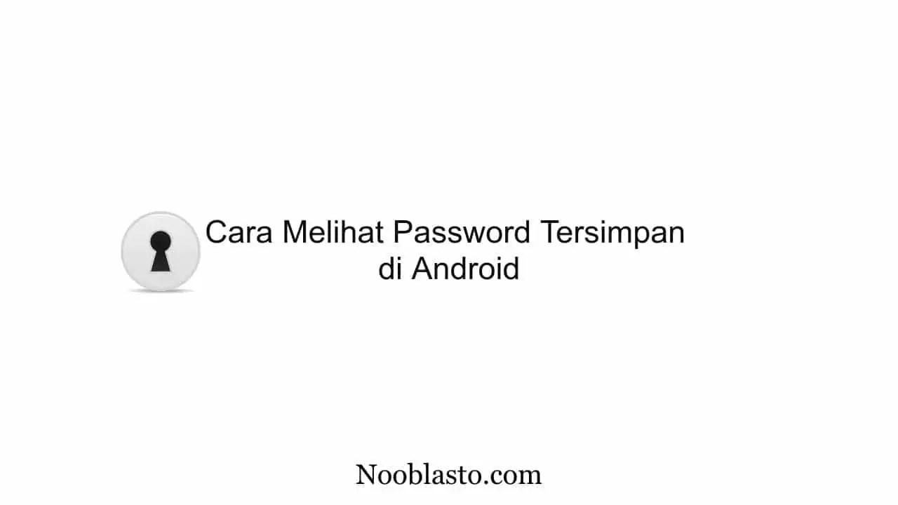 cara melihat password tersimpan di android