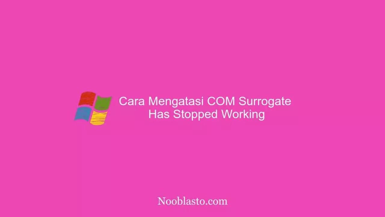 Cara Mengatasi COM Surrogate Has Stopped Working di Windows