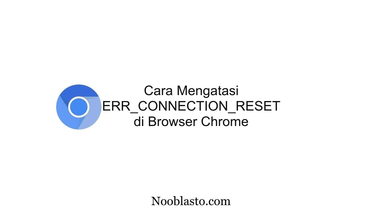 cara mengatasi error connection reset chrome