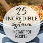 25 Incredible Vegetarian Instant Pot Recipes