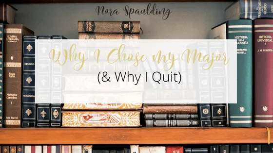 Why I Chose My Major (and Why I Quit)