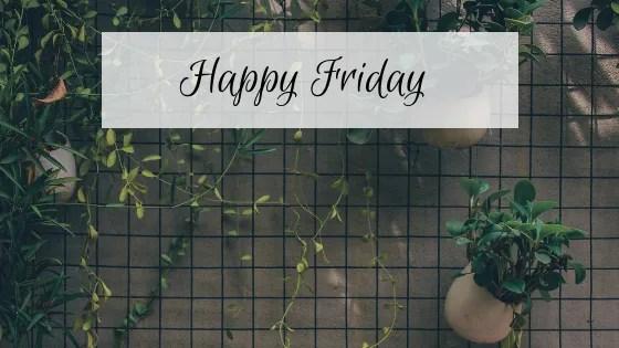 Happy Friday 7/12/19