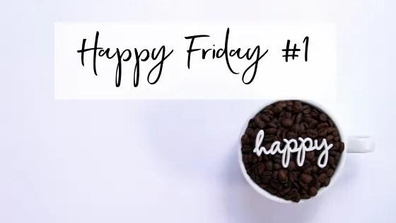 Happy Friday #1