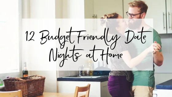 12 Budget Friendly Date Nights At Home
