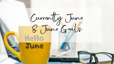 Currently June & June Goals