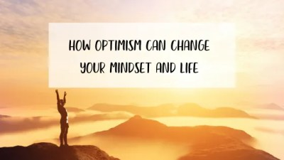 How Optimism Can Change Your Mindset and Life