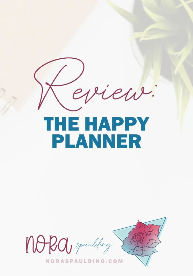 Honest Review of the Happy Planner | Nora Spaulding
