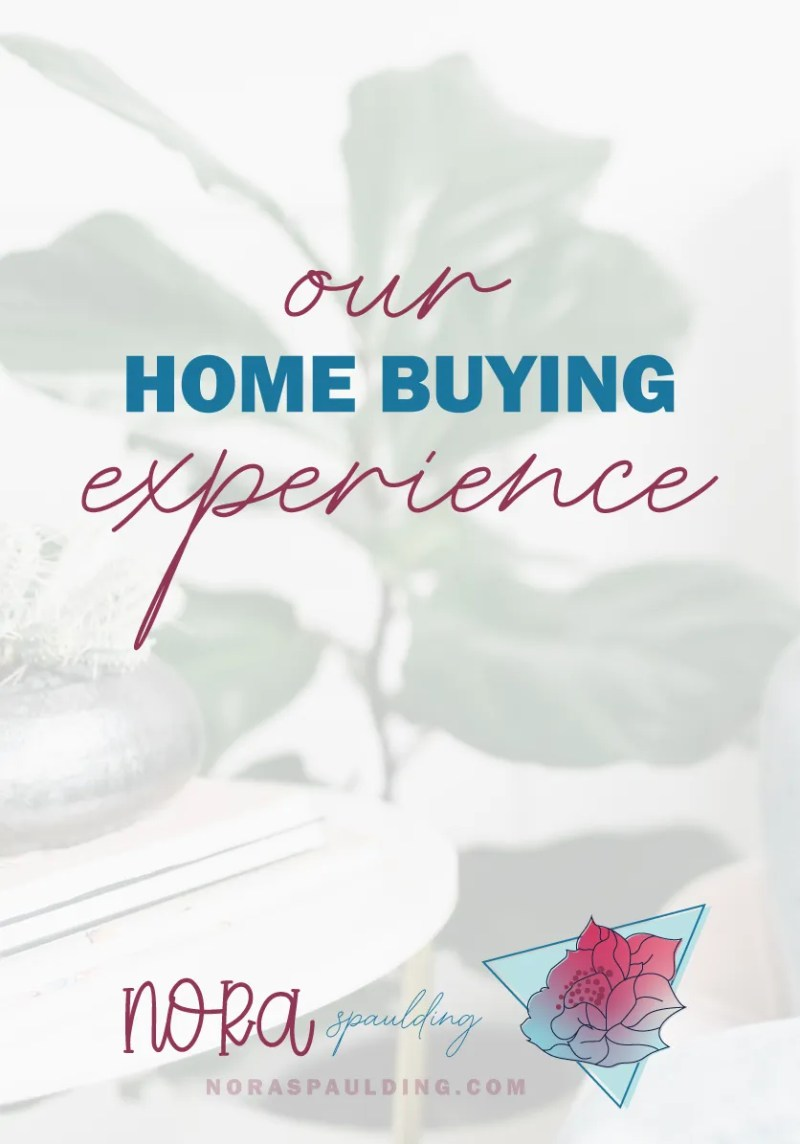 Our Home Buying Experience | Nora Spaulding