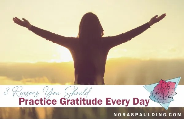 3 Reasons You Should Practice Gratitude Every Day