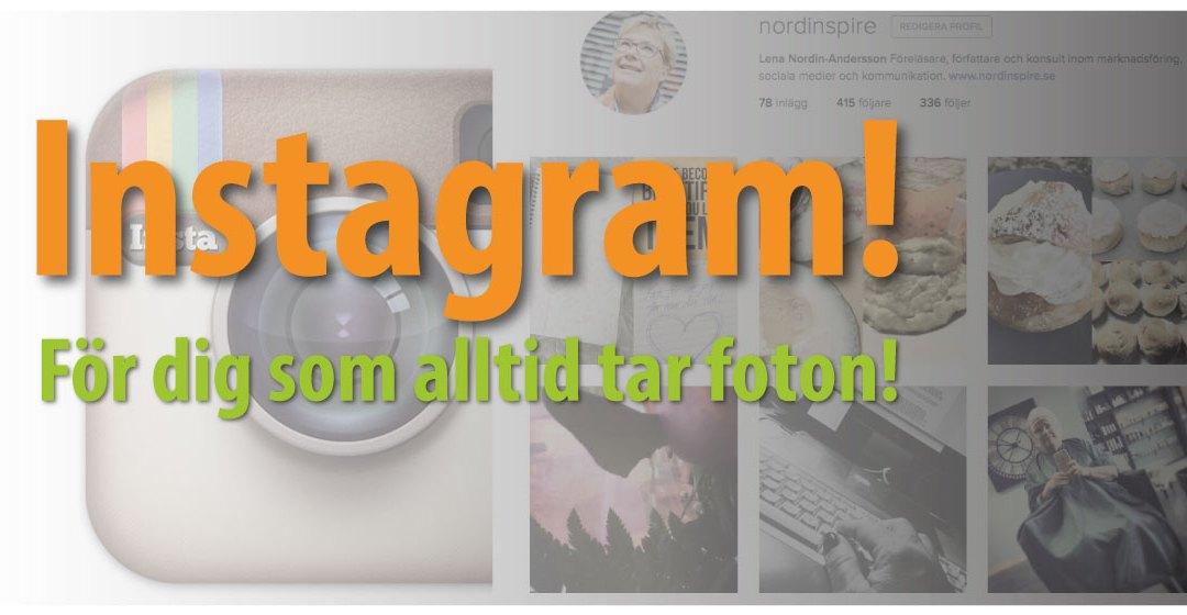 Instagram, för dig som ändå tar mycket foton?
