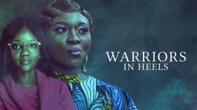 Warriors In Heels – Nollywood Movie Download MP4 MKV HD