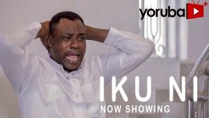 Iku Ni Latest Yoruba Movie 2021 Drama