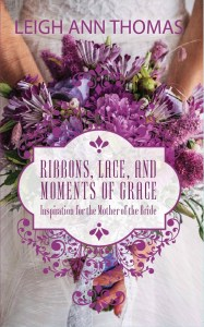 Ribbons, Lace, and Moments of Grace by Leigh Ann Thomas