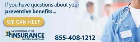 Preventive health benefits help line NC Dept of Insurance 855-408-1212